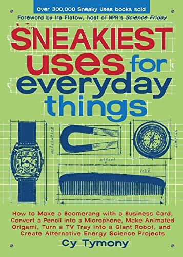 Sneakiest Uses for Everyday Things: How to: Cy Tymony
