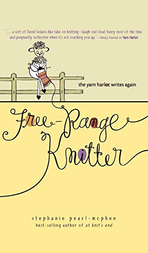 Free-Range Knitter: The Yarn Harlot Writes Again (0740769472) by Stephanie Pearl-McPhee