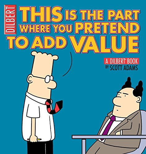 This Is the Part Where You Pretend to Add Value: A Dilbert Book: Adams, Scott