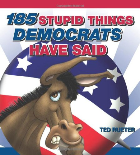 185 Stupid Things Democrats Have Said: Rueter, Ted