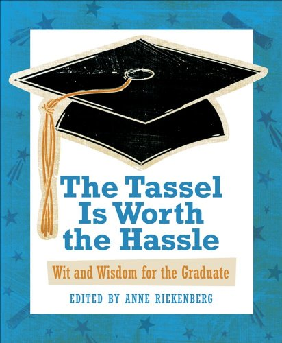9780740772610: The Tassel Is Worth the Hassle: Wit and Wisdom for the Graduate