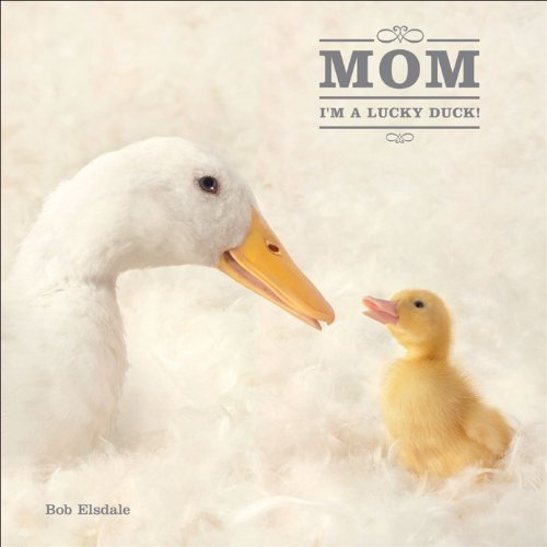 Mom, I'm a Lucky Duck (0740772791) by Bob Elsdale; Ltd. PQ Blackwell
