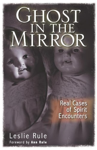 Ghost in the Mirror: Real Cases of Spirit Encounters (0740773852) by Leslie Rule