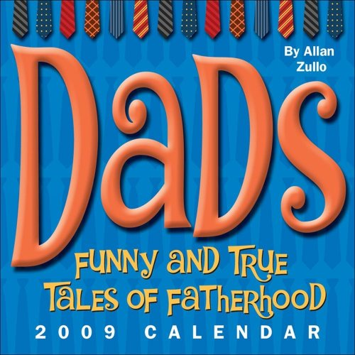 Dads: Funny and True Tales of Fatherhood: 2009 Day-to-Day Calendar: Allan Zullo