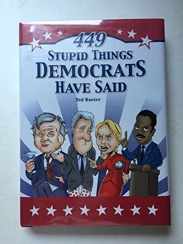 9780740777004: 449 Stupid Things Democrats Have Said