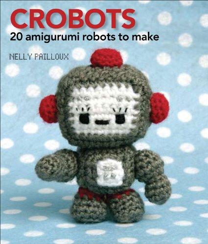 9780740778278: Crobots: 20 Amigurumi Robots to Make