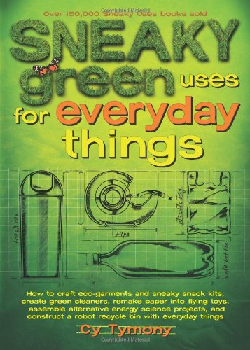 Sneaky Green Uses for Everyday Things: How: Cy Tymony