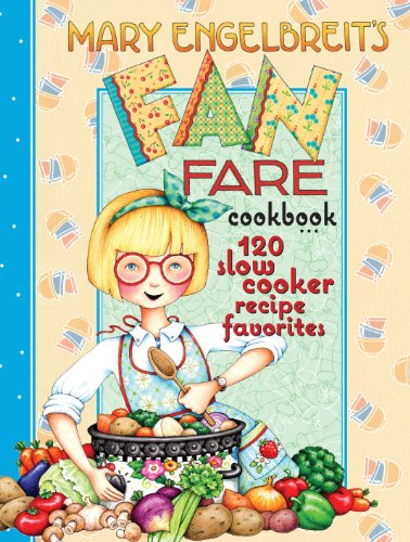 120 Slow Cooker Recipe Favorites: Mary Engelbreit's Fan Fare Cookbook: Mary Engelbreit