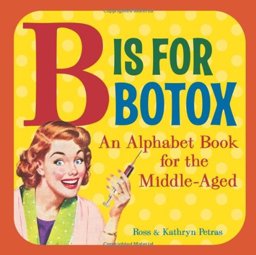 B Is for Botox: An Alphabet Book