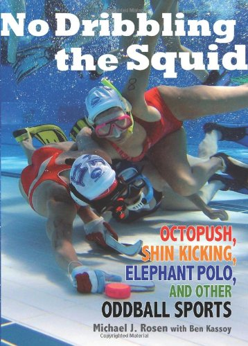 9780740781209: No Dribbling the Squid: Octopush, Shin Kicking, Elephant Polo, and Other Oddball Sports