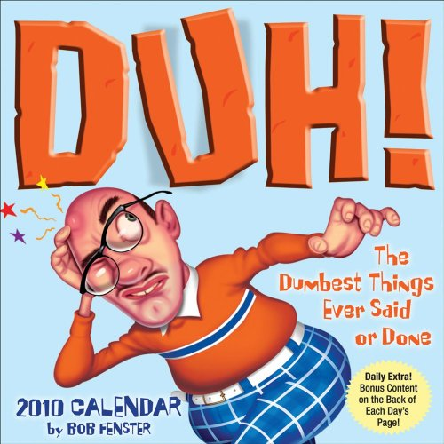 Duh! The Dumbest Things Ever Said or Done: 2010 Day-to-Day Calendar: Fenster, Bob
