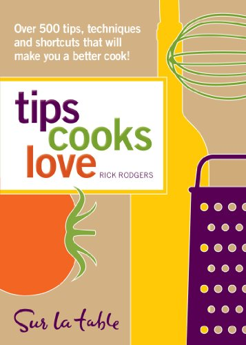 Tips Cooks Love: Over 500 Tips, Techniques, and Shortcuts That Will Make You a Better Cook!: Rick ...