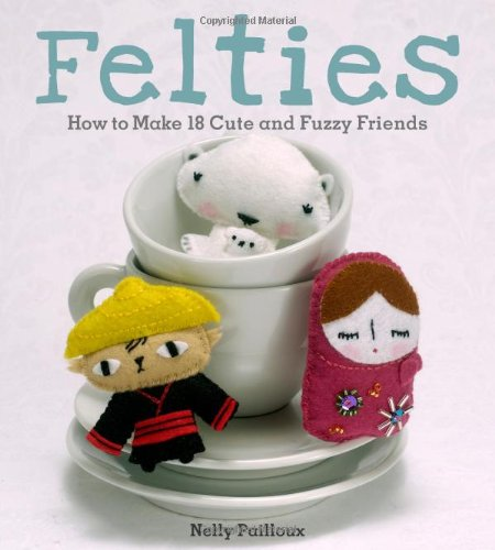 9780740785115: Felties: How to Make 18 Cute and Fuzzy Friends from Felt