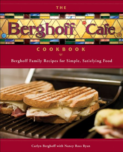 The Berghoff Cafe Cookbook Berghoff Family Recipes for Simple, Satisfying Food