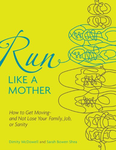 9780740785351: Run Like a Mother: How to Get Moving--and Not Lose Your Family, Job, or Sanity
