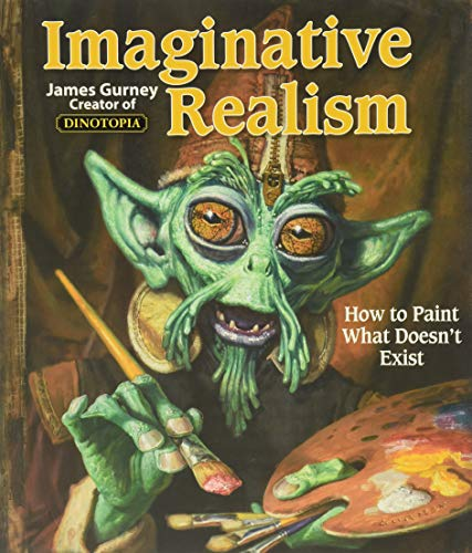 9780740785504: Imaginative Realism: How to Paint What Doesn't Exist
