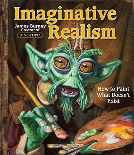 9780740785504: Imaginative Realism: How to Paint What Doesn't Exist (Volume 1) (James Gurney Art)