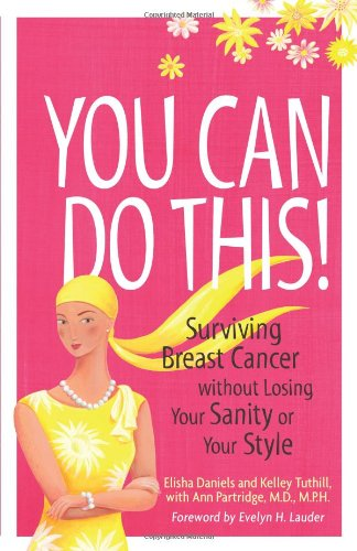 You Can Do This!: Surviving Breast Cancer Without Losing Your Sanity or Your Style: Kelley Tuthill