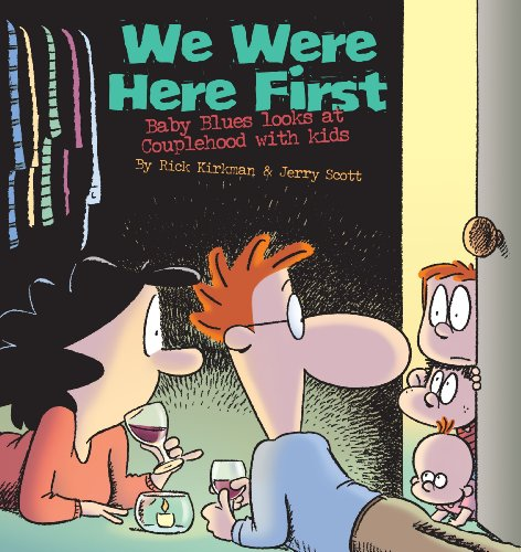 We Were Here First: Baby Blues Looks at Couplehood with Kids (0740791117) by Rick Kirkman; Jerry Scott