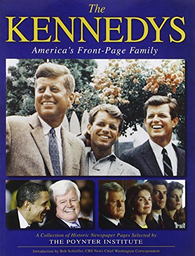9780740793721: The Kennedys: America's Front Page Family: A Collection of Historic Newspaper Pages Selected by The Poynter Institute