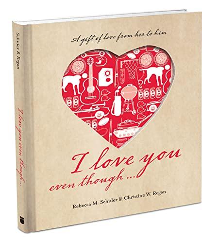 I Love You Even Though.: Rebecca Murray Schuler