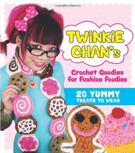 9780740797583: Twinkie Chan's Crochet Goodies for Fashion Foodies