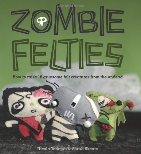 9780740797644: Zombie Felties: How to Raise 16 Gruesome Felt Creatures from the Undead