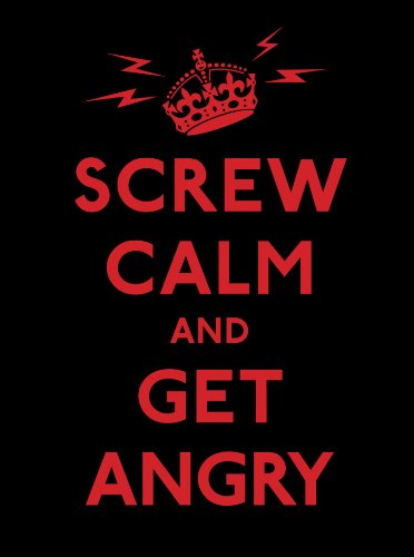 Screw Calm and Get Angry: Andrews McMeel Publishing,