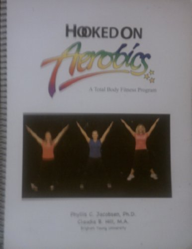 9780740930195: Hooked on Aerobics: A Total Body Fitness Program