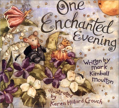One Enchanted Evening: Moulton, Mark Kimball; Illustrated by Karen Hillard Crouch