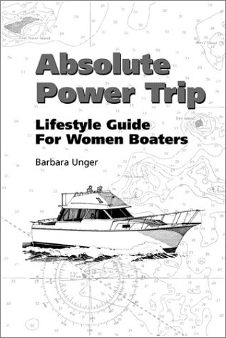 9780741400161: Absolute Power Trip: Lifestyle Guide for Women Boaters