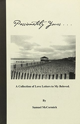 Passionately Yours. A Collection of Love Letters to my Beloved: Samuel McCormick