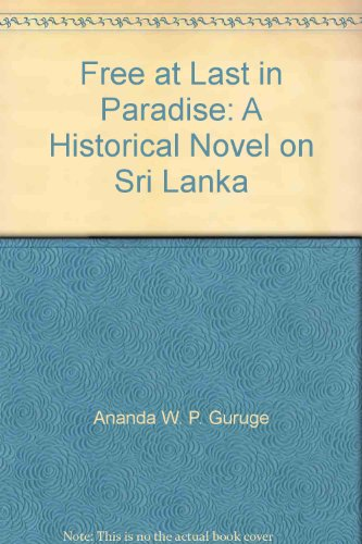 Free at Last in Paradise: A Historical Novel on Sri Lanka: Guruge, Ananda W. P.