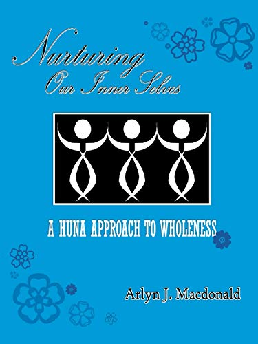 Nurturing Our Inner Selves, a Huna Approach: MacDonald, Arlyn J.