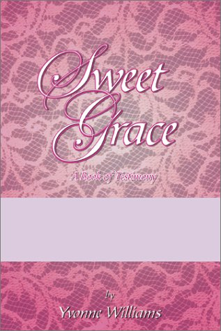 Sweet Grace: A Book of Testimony: Williams, Yvonne