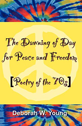 9780741411563: The Dawning of Day for Peace & Freedom: Poetry of the '70's