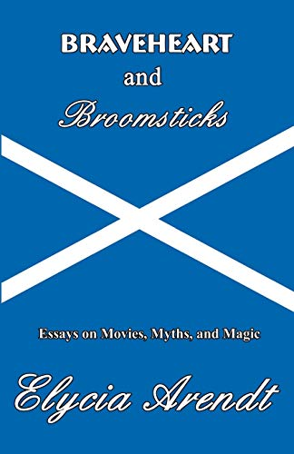 9780741412331: Braveheart and Broomsticks: Essays on Movies, Myths, and Magic