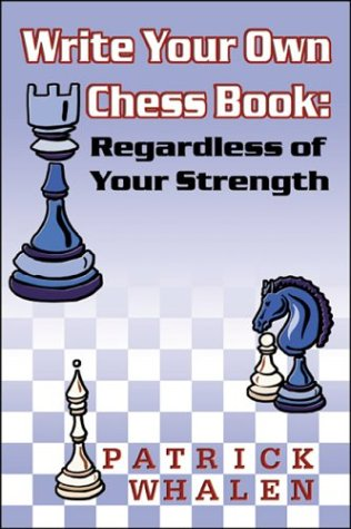 9780741414670: Write Your Own Chess Book: Regardless of Your Strength