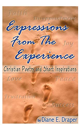Expressions from the Experience (Christian Poetry and: Diane E. Draper