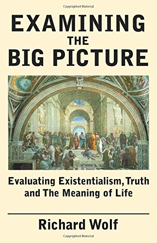 9780741415707: Examining the Big Picture: Evaluating Existentialism, Truth and The Meaning of Life