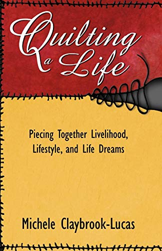 9780741416803: Quilting a Life: Piecing Together Livelihood, Lifestyle, and Life Dreams