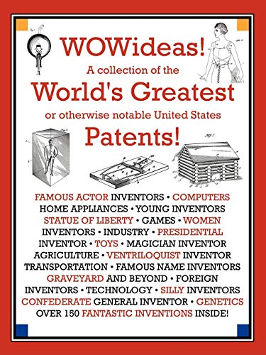 WOWideas! A Collection of the World's Greatest or Otherwise Notable United States Patents