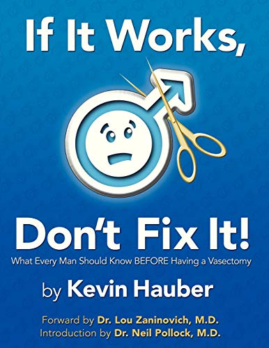 9780741418005: If It Works, Don't Fix It: What Every Man Should Know Before Having A Vasectomy