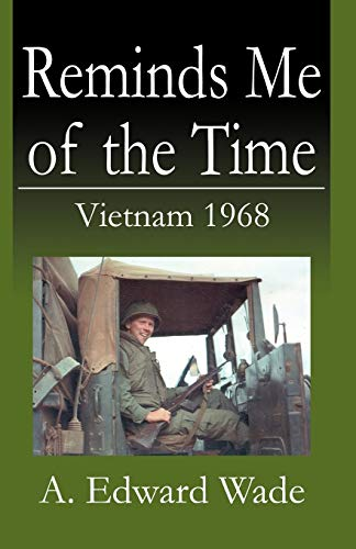 Reminds Me of the Time: Vietnam 1968: Wade, A. Edward