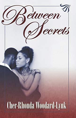 Between Secrets: Cher-Rhonda Woodard-Lynk