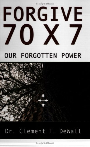 9780741420503: Forgive 70 X 7: Our Forgotten Power