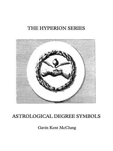 The Hyperion Series Astrological Degree Symbols: 2nd Edition: Gavin Kent McClung
