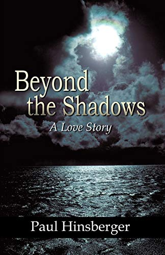 Beyond the Shadows: A Love Story: Hinsberger, Paul