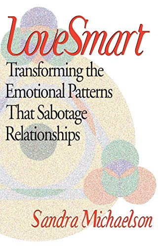 9780741421272: LoveSmart: Transforming the Emotional Patterns That Sabotage Relationships