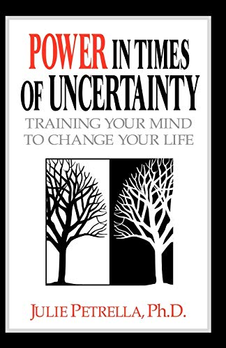 Power in Times of Uncertainty: Training Your Mind to Change Your Life: Julie Petrella